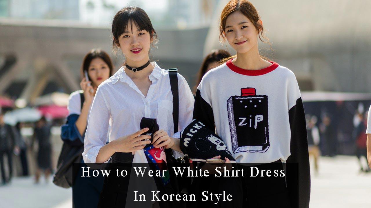 4dbe66101e How to Wear White Shirt Dresses In Korean Style - Morimiss Blog