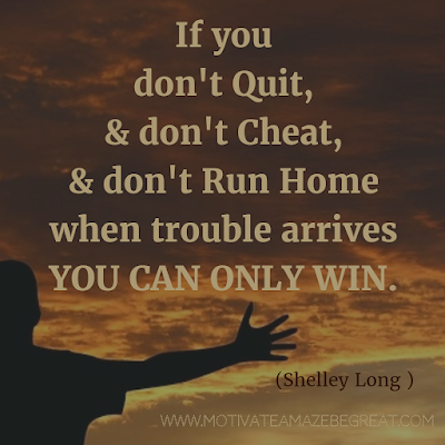 "Featured on 33 Rare Success Quotes In Images To Inspire You: ""If you don't quit, and don't cheat, and don't run home when trouble arrives, you can only win."" - Shelley Long"