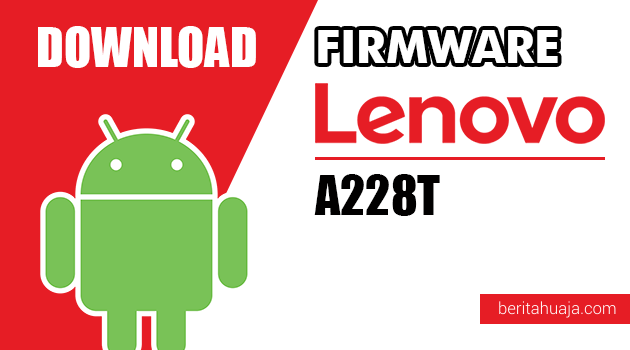 Download Firmware / Stock ROM Lenovo A228T All Versions