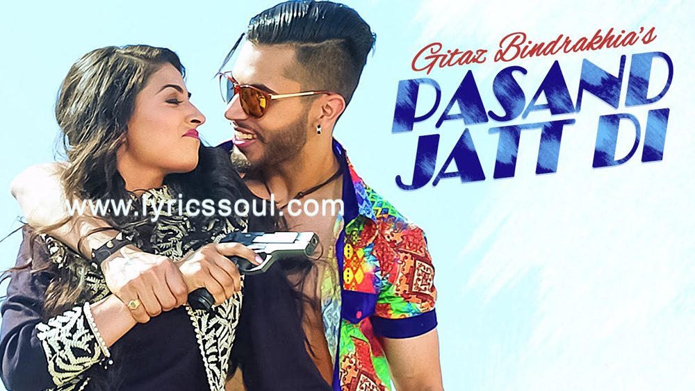 The Pasand Jatt Di lyrics from 'Gitaz Bindrakhia', The song has been sung by Gitaz Bindrakhia, , . featuring Gitaz Bindrakhia, , , . The music has been composed by Desi Crew, , . The lyrics of Pasand Jatt Di has been penned by Bunty Bains