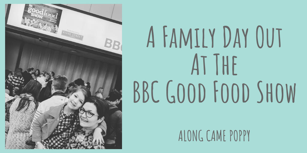 Along Came Poppy A Family Day Out At The Bbc Good Food Show