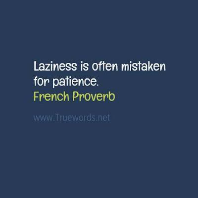Laziness is often mistaken for patience.