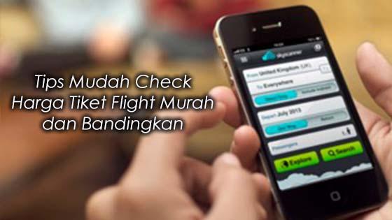 Tips Mudah Check Harga Tiket Flight Murah dan Bandingkan Harga