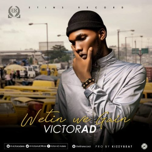 NOW TRENDING: WETIN WE GAIN BY VICTOR AD[WATCH VIDEO ALSO]