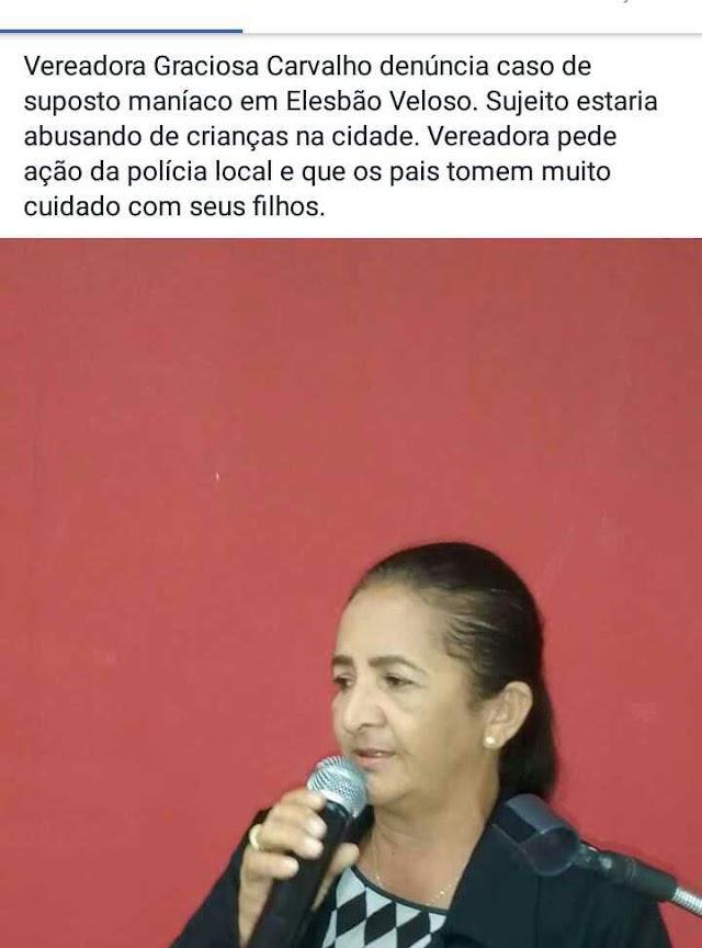 Destemida, vereadora Graciosa Carvalho denuncia na Câmara  ação de maníaco que vinha amedrontando mulheres em Elesbão Veloso; elemento sai de circulação.