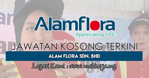 Jawatan Kosong Terkini 2018 di Alam Flora Sdn. Bhd