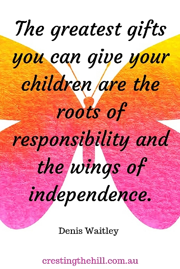 the greatest gifts you can give your children are the roots of responsibility and the wings of independence