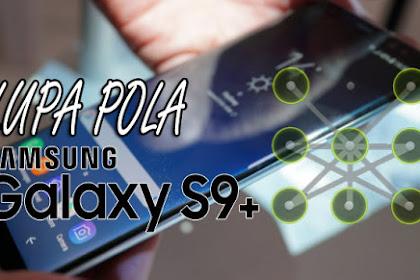 Mengatasi Hp Samsung Galaxy S9 Plus Lupa Pola