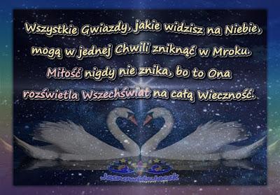 Wszystkie Gwiazdy jakie widzisz na Niebie mogą w jednej Chwili zniknąć w Mroku Miłość nigdy nie znika bo to Ona rozświetla Wszechświat na całą Wieczność