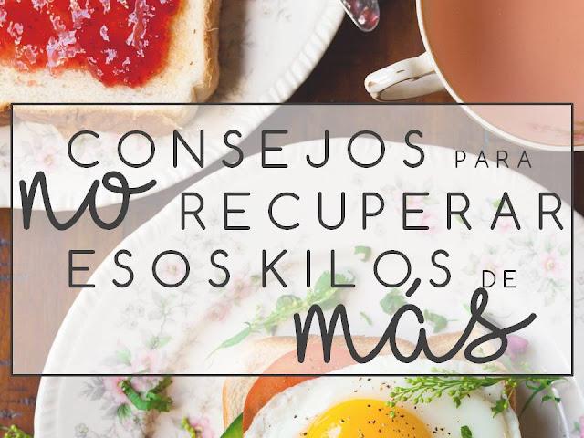 CONSEJOS PARA NO RECUPERAR ESOS KILOS DE MÁS