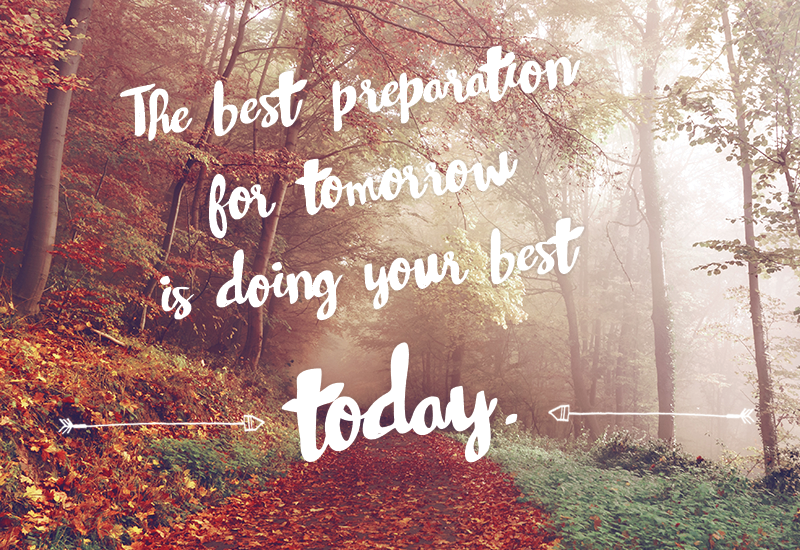 Inspirational quotes image. The best preparation for tomorrow is doing your best today