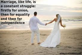 Quotes About Happy Marriage life:  marriage, like life, is a constant struggle;
