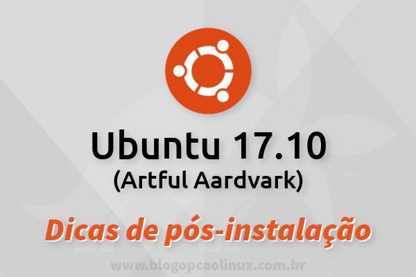 "Dicas do que fazer após instalar o Ubuntu 17.10 ""Artful Aardvark"""