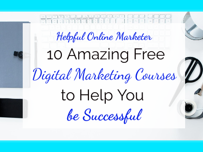 10 Amazing Free Digital Marketing Courses to Help You Be Successful