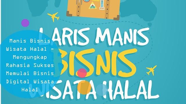 Resensi Buku Laris Manis Bisnis Wisata Halal; Mengungkap Rahasia Sukses Memulai Bisnis Digital Wisata Halal