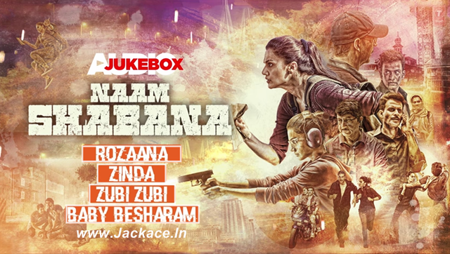 Check Out The Complete Audio Jukebox Of Taapsee Pannu Starrer Naam Shabana