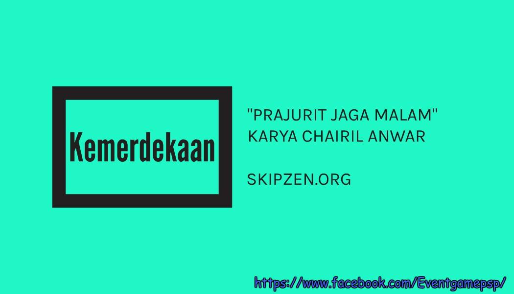 Puisi Kemerdekaan Prajurit Jaga Malam Karya Chairil Anwar
