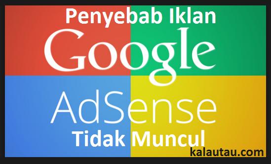 kalautau.com - Penyebab Iklan Adsense Tidak Muncul