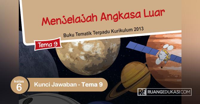 Kunci Jawaban Buku Siswa Tematik Kelas 6 Tema 9 Menjelajah Angkasa Luar
