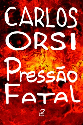 Pressão fatal - Carlos Orsi