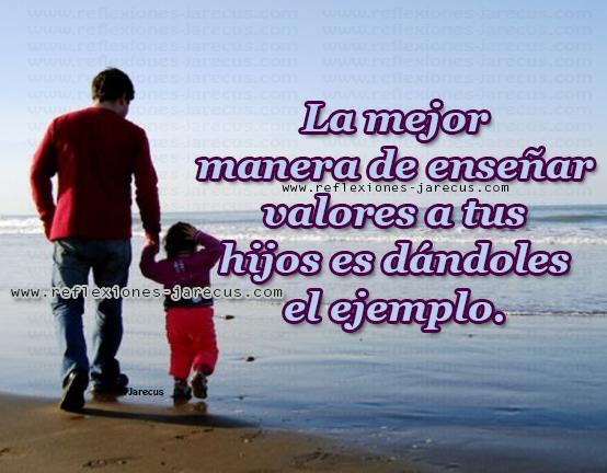 La mejor manera de enseñar valores a tus hijos es dándoles el ejemplo.