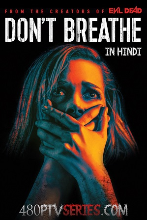 Download Don't Breathe (2016) 700MB Full Hindi Dual Audio Movie Download 720p Bluray Free Watch Online Full Movie Download Worldfree4u 9xmovies