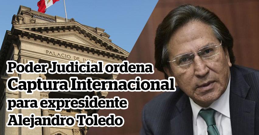 Poder Judicial ordena prisión preventiva para expresidente Alejandro Toledo y disponen su Captura Internacional - www.pj.gob.pe