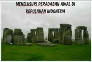 Menelusuri Peradaban Awal di Kepulauan Indonesia