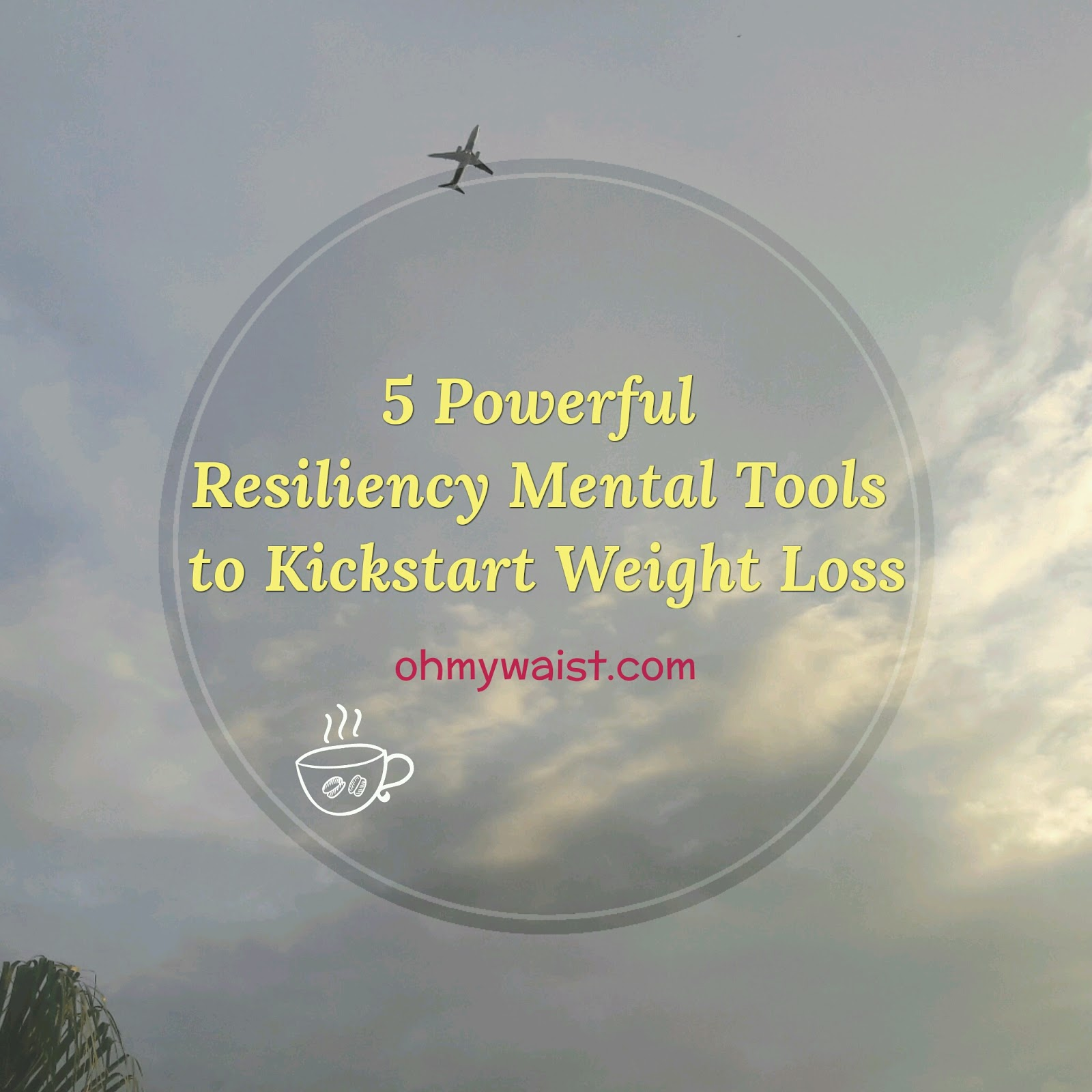 5 Powerful Resiliency Mental Tools to Kickstart Weight Loss
