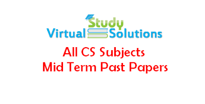 Download Mid Term Past Papers of All CS Subjects