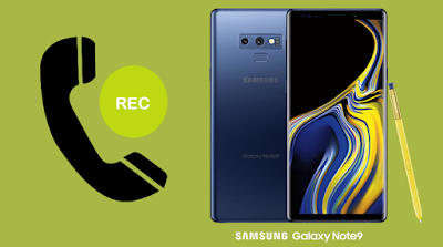 Cara Aktifkan Call Recording di Samsung Galaxy Note 9