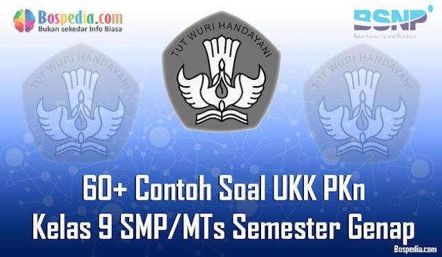 pada kesempatan kali ini kakak ingin berbagi beberapa soal UKK PKn kelas  Lengkap - 60+ Contoh Soal UKK PKn Kelas 9 SMP/MTs Semester Genap Terbaru