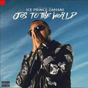 DOWNLOAD: Ice Prince - Jos To The World | Full Album Mp3 Download, Ice Prince, Jost to the world