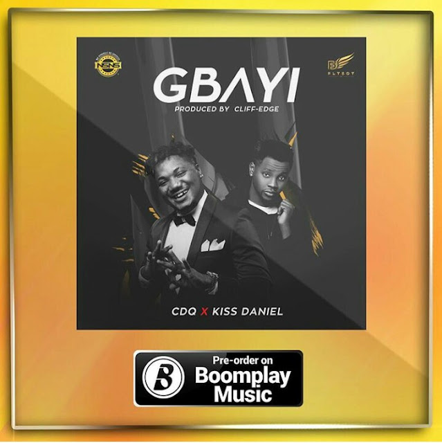 [Music] CDQ – Gbayi Ft. Kiss Daniel | @cdqolowo , @iamkissdaniel