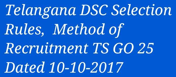 Telangana DSC Selection Rules, Method of Recruitment TS GO 25 Dated 10-10-2017