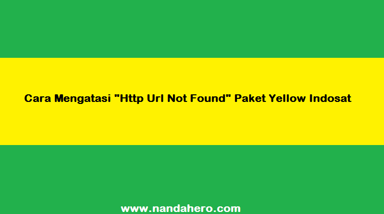Tutorial Mengatasi Http Url Not Found Paket Yellow Indosat