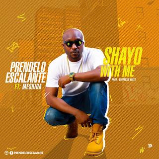 Music: Prendelo Escalante - 'Shayo With Me' Ft. Meshida @PrendeloEscalante
