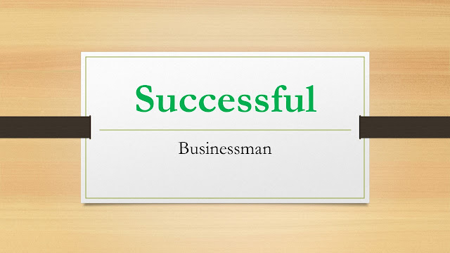 Successful Businessman, businessman, business, how to start my own business, quality of a good businessman, how to succeed in business, how to establish my business, benefits of doing business.