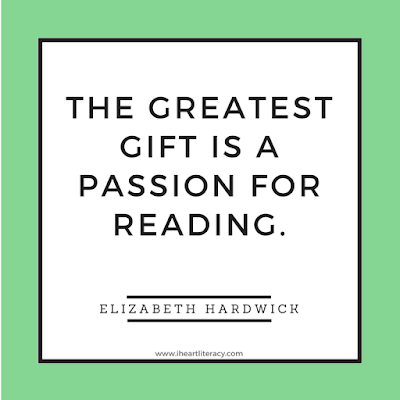 The greatest gift is a passion for reading.