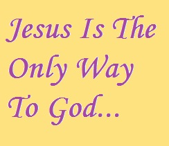 Jesus is the only way to God