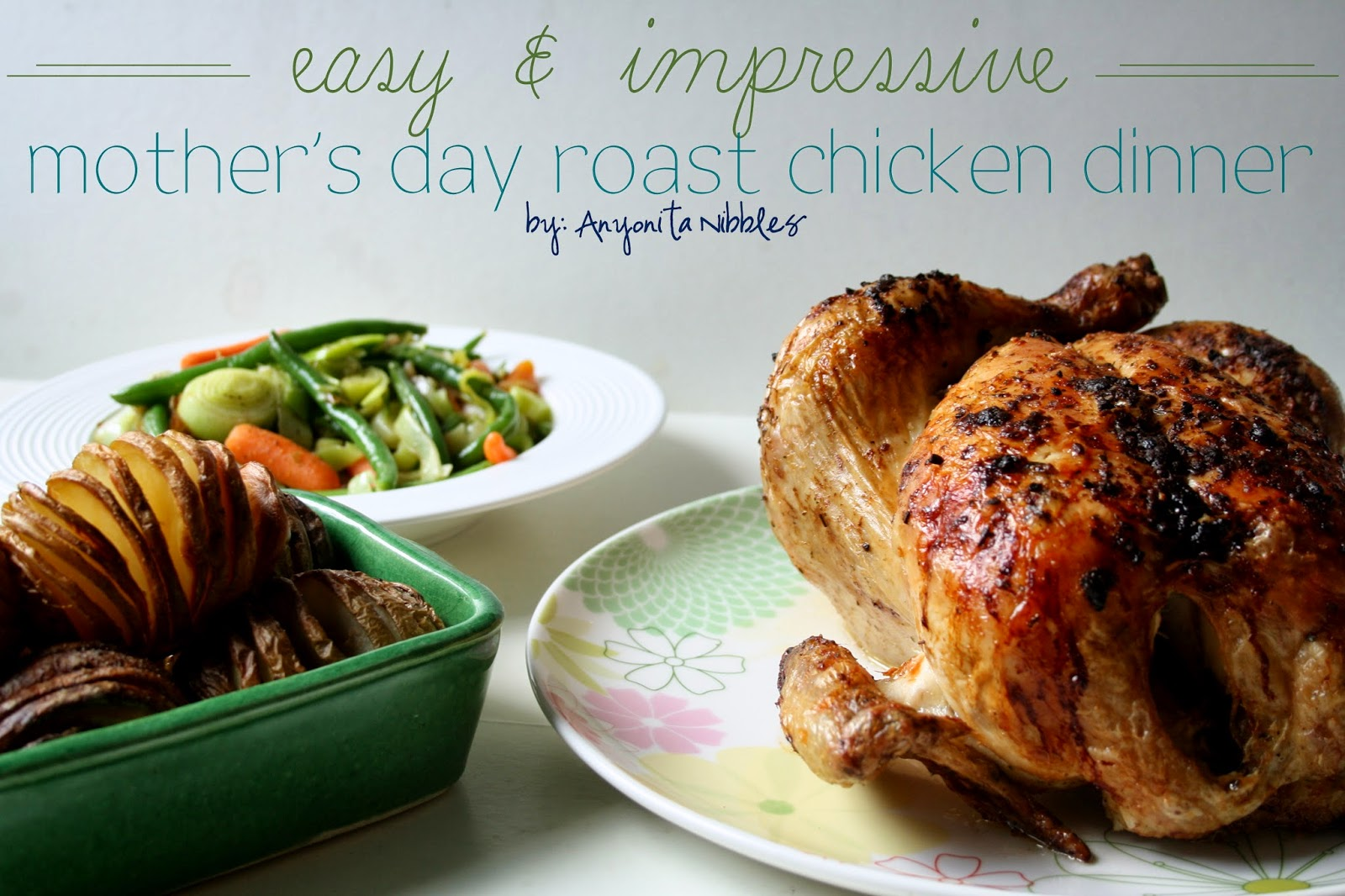 Easy & Impressive Mother's Day Roast Chicken Dinner | Anyonita Nibbles | An easy recipe for an impressive meal.