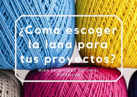 ¿Cómo escoger la lana para tus proyectos?