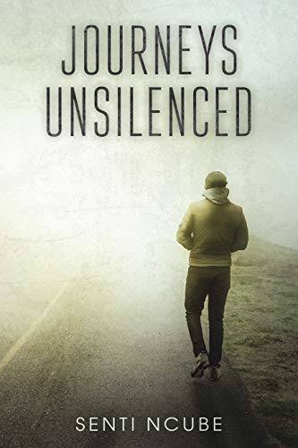 Journeys Unsilenced by Senti Ncube