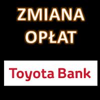 Zmiana opłat i prowizji w Toyota Banku