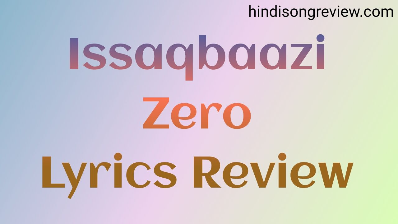 zero-issaqbaazi-lyrics-in-hindi-shahrukh-khan-salman-khan