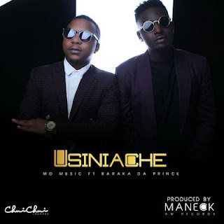 Mo Music Ft. Baraka Da Prince - Usiniache Audio