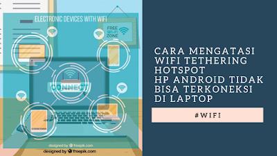 Cara Mengatasi Wifi Tethering Hotspot HP Android tidak bisa terkoneksi di Laptop