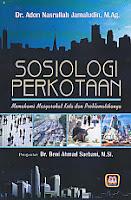 Judul Buku : SOSIOLOGI PERKOTAAN MAMAHAMI MASYARAKAT KOTA DAN PROBLEMATIKANYA Pengarang : Dr. Adon Nasrullah Jamaludin, M.Ag Penerbit : Pustaka Setia