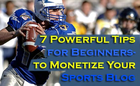 7 Powerful Tips for Beginners: How to Monetize Your Sports Blog