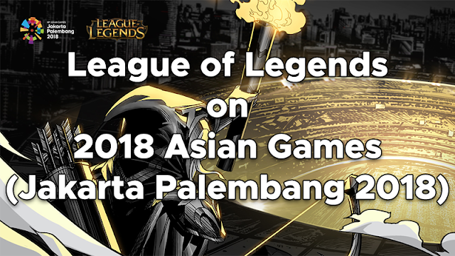 was selected as one of six esports to debut at the  Games : League of Legends on 2018 Asian Games (Jakarta Palembang 2018)